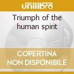 Triumph of the human spirit cd musicale di Artisti Vari