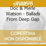 Ballads from deep gap cd musicale di Doc Watson