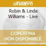 Robin & Linda Williams - Live cd musicale di Robin & linda williams