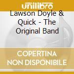 THE ORIGINAL BAND                         cd musicale di LAWSON DOYLE & QUICK