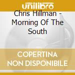 Morning of the south cd musicale di Chris Hillman