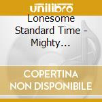 Lonesome Standard Time - Mighty Lonesome cd musicale di Lonesome standard time