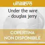 Under the wire - douglas jerry cd musicale di Jerry Douglas
