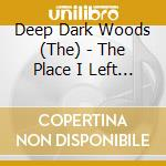 Place i left behind cd musicale di Deep dark woods