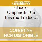 Claudio Cimpanelli - Un Inverno Freddo Freddo cd musicale