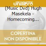 Hugh Masekela - Homecoming Concert cd musicale di Hugh Masekela