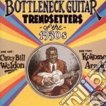 Bottleneck Guitar Trendsetters Of The 1930s cd musicale di Casey bill weldon & kokomo arn