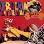 Truckin'my blues away cd musicale di Blind boy fuller