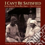 Early american women v.1 - cd musicale di I can't be satisfied