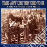 Early americ.rural vol.2 - cd musicale di Times ain't like they used to