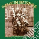 Times Ain't Like They Used To Be - Early Usa Rural Music V.4 cd musicale di Times ain't like they used to
