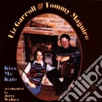 Kiss me kate - cd musicale di Liz carroll & tommy maguire