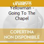 Going to the chapel cd musicale di Yellowman