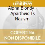 APARTHEID IS NAZISM cd musicale di ALPHA BLONDY