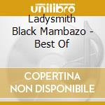 Ladysmith Black Mambazo - Best Of cd musicale di Ladysmith black mambazo