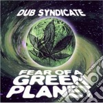 Fear of a green planet - cd musicale di Syndicate Dub