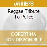 REGGAE TRIBUTE TO POLICE cd musicale di ARTISTI VARI