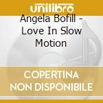 Love in slow motion - cd musicale di Bofil Angela