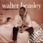 Walter Beasley - Tonight We Love cd musicale di Walter Beasley
