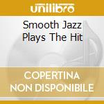 SMOOTH JAZZ PLAYS THE HITS!! cd musicale di ARTISTI VARI