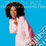 Smooth Jazz Plays Your Favorite Hits! cd musicale di A.v. smooth jazz