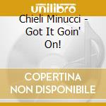GOT IT GOIN' ON! cd musicale di CHIELI MINUCCI