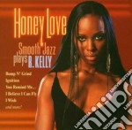 Honey love smotth jazz plays r kelly cd musicale di Artisti Vari