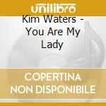 YOU ARE MY LADY cd musicale di KIM WATERS