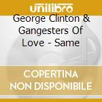 GEORGE CLINTON AND HIS GANGSTERS OF LOVE cd musicale di CLINTON GEORGE
