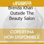 Outside the beauty salon - cd musicale di Khan Brenda