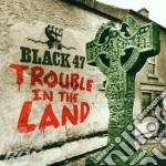 TROUBLE IN THE LAND cd musicale di BLACK 47