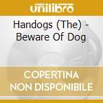 The Handogs - Beware Of Dog cd musicale di HANGDOGS