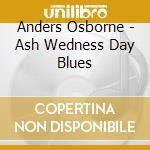 ASH WEDNESDAY BLUES cd musicale di OSBORNE ANDERS