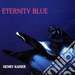 Eternity blues - kaiser henry cd musicale di Kaiser Henry