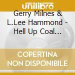 Gerry Milnes & L.Lee Hammond - Hell Up Coal Holler cd musicale di Gerry milnes & l.lee hammond