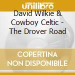 The drover road - cd musicale di David wilkie & cowboy celtic