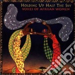 Holding up half the sky - cd musicale di A.kidjo/m.queens/m.makeba & o.