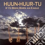 If i'd been born an eagle - cd musicale di Huun-huur-tu