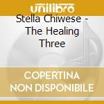 Stella Chiwese - The Healing Three cd musicale di Chiwese Stella