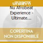 Nu Afrobeat Experience - Ultimate Afro-funk Dance cd musicale di ARTISTI VARI