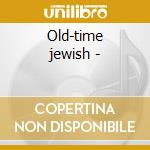 Old-time jewish - cd musicale di Kapelye on the air