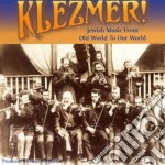Klezmer! - Jewish Music From Old World To Our World cd musicale di Klezmatics