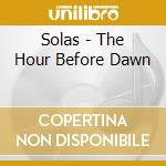 THE HOUR BEFORE DAWN cd musicale di SOLAS