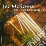 Joe Mckenna - The Irish Low Whistle cd musicale di Mckenna Joe