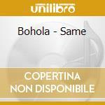 Bohola - Same cd musicale di Bohola