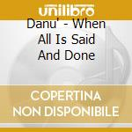 Danu' - When All Is Said And Done cd musicale di DANU'