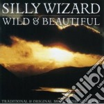 Silly Wizard - Wild And Beautiful cd musicale di Wizard Silly