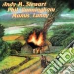 Andy Stewart / Phil Cunningham / Manus Lunny - Fire In The Glen cd musicale di A.stewart/p.cunningh