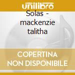Solas - mackenzie talitha cd musicale di Mackenzie Talitha