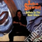 John Stewart - Bullets In The Hour Glass cd musicale di John Stewart